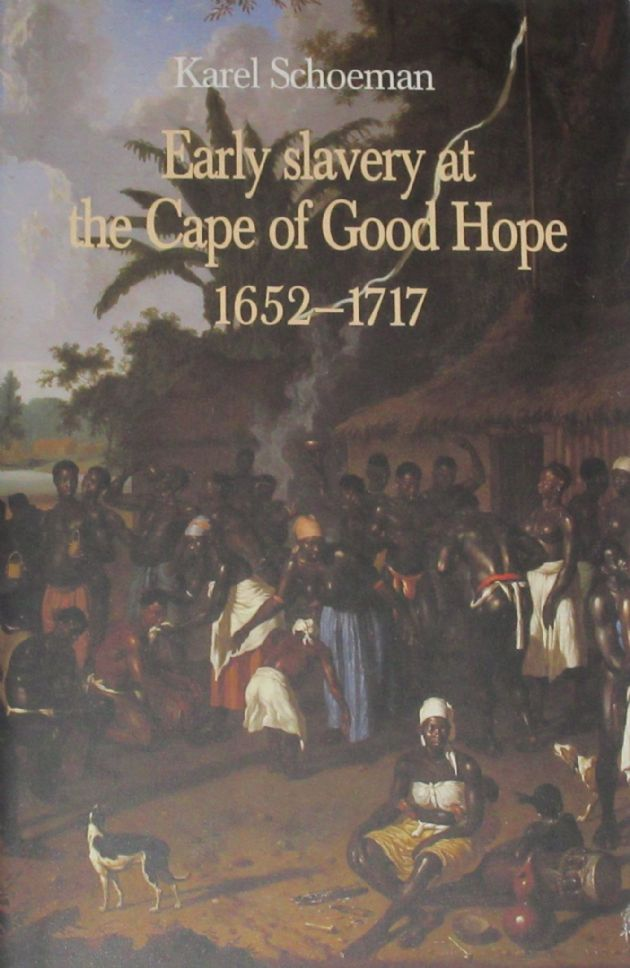 Early Slavery at the Cape of Good Hope 1652-1717, by Karel Schoeman